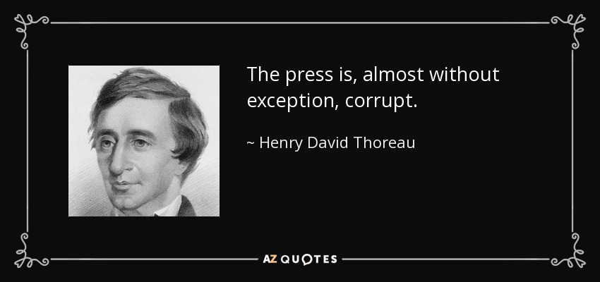 quote the press is almost without exception corrupt henry david thoreau 127 19 70 - Exposing Corruption in the American Press is Critical for the Future of Democracy